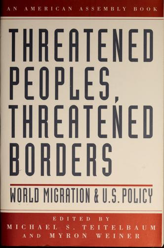 Threatened peoples, threatened borders by Michael S. Teitelbaum, Myron Weiner