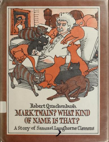 Mark Twain? What kind of name is that? by Robert M. Quackenbush