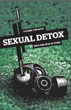 Sexual Detox: A Guide for Guys Who are Sick of Porn by Challies, Tim