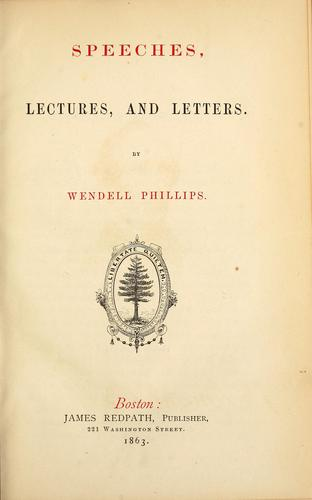 Speeches, lectures, and letters by Phillips, Wendell