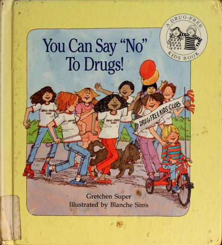 "You can say ""No"" to drugs! by Gretchen Super"