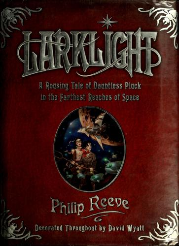 Larklight, or, The revenge of the white spiders!, or, To Saturn's rings and back! by Philip Reeve