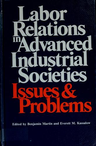 Labor relations in advanced industrial societies by Martin, Benjamin, Everett Malcolm Kassalow