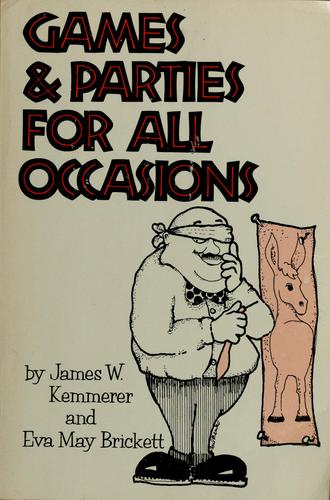 Games and parties for all occasions by James W. Kemmerer