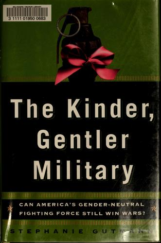 The kinder, gentler military by Stephanie Gutmann