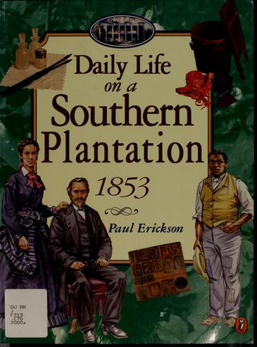 Daily life on a southern plantation, 1853 by Erickson, Paul