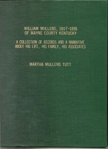 William Mullens, 1807-1895 of Wayne County Kentucky by Martha Mullens Tutt