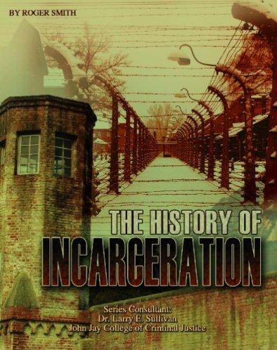 The History of Incarceration (Incarceration Issues: Punishment, Reform, and Rehabilitation) by Roger Smith