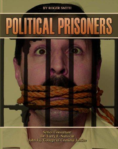 Political Prisoners (Incarceration Issues: Punishment, Reform, and Rehabilitation) by Roger Smith