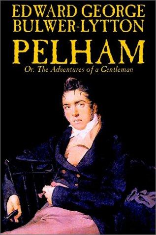 Pelham; Or, The Adventures of a Gentleman