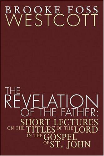 The Revelation of the Father by B. F. Westcott