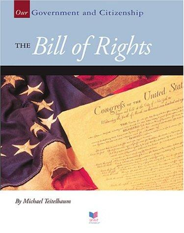 The Bill of Rights (Our Government and Citizenship) by Michael Teitelbaum