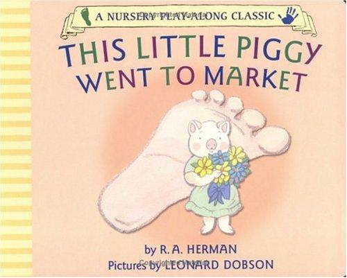 This Little Piggy Went to Market (Nursery Play-Along Classic) by R. A. Herman