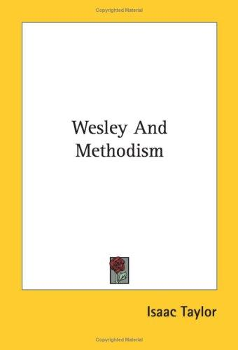Wesley And Methodism by Taylor, Isaac