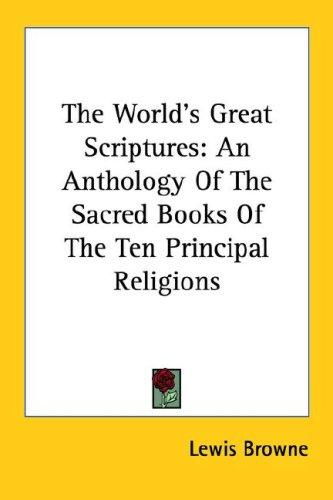 The World's Great Scriptures by Lewis Browne