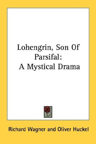 Lohengrin, Son Of Parsifal by Richard Wagner