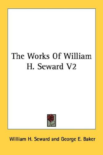 The Works Of William H. Seward V2 by William Henry Seward