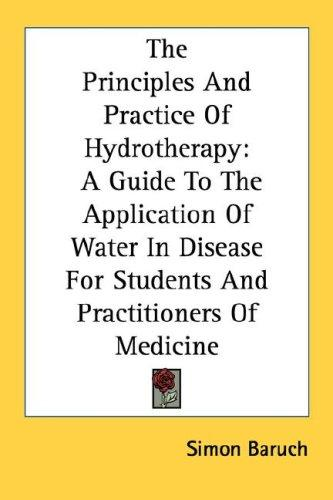 The principles and practice of hydrotherapy by Simon Baruch