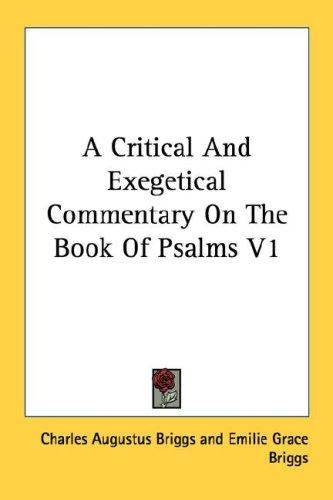 A Critical And Exegetical Commentary On The Book Of Psalms V1 by Charles Augustus Briggs