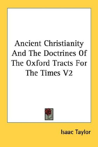 Ancient Christianity And The Doctrines Of The Oxford Tracts For The Times V2 by Taylor, Isaac