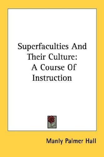 Superfaculties And Their Culture by Manly Palmer Hall