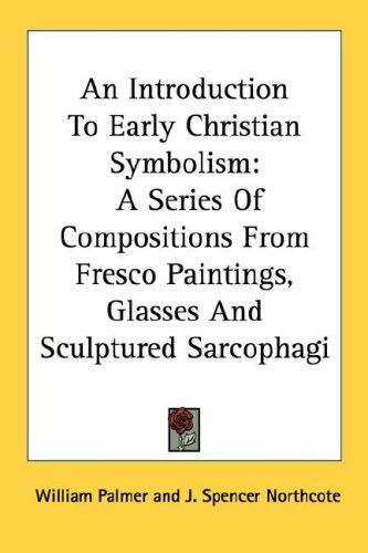 An Introduction To Early Christian Symbolism by William Palmer