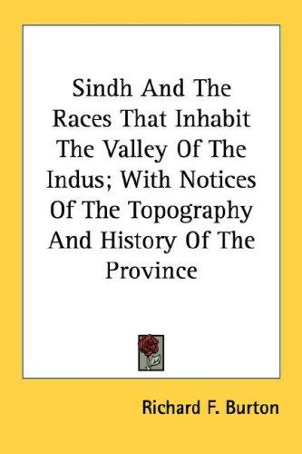 Sindh And The Races That Inhabit The Valley Of The Indus; With Notices Of The Topography And History Of The Province by Burton, Richard Sir