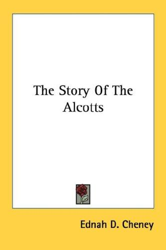 The Story Of The Alcotts by Ednah D. Cheney