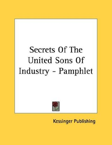 Secrets Of The United Sons Of Industry - Pamphlet by Kessinger Publishing