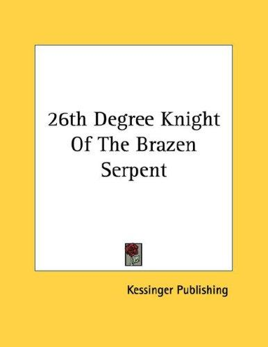 26th Degree Knight Of The Brazen Serpent by Kessinger Publishing
