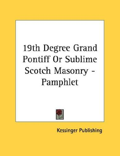 19th Degree Grand Pontiff Or Sublime Scotch Masonry - Pamphlet by Kessinger Publishing
