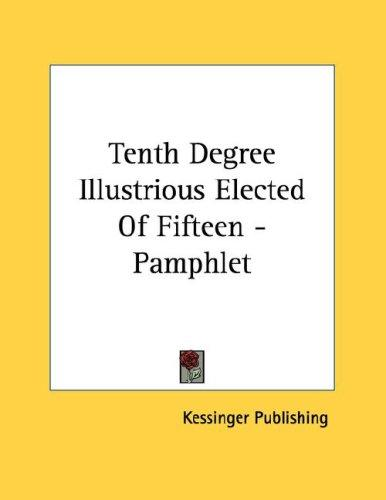 Tenth Degree Illustrious Elected Of Fifteen - Pamphlet by Kessinger Publishing