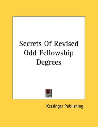 Secrets Of Revised Odd Fellowship Degrees by Kessinger Publishing