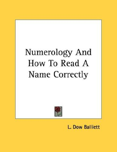 Numerology And How To Read A Name Correctly by L. Dow Balliett
