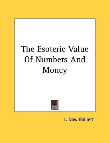 The Esoteric Value Of Numbers And Money by L. Dow Balliett