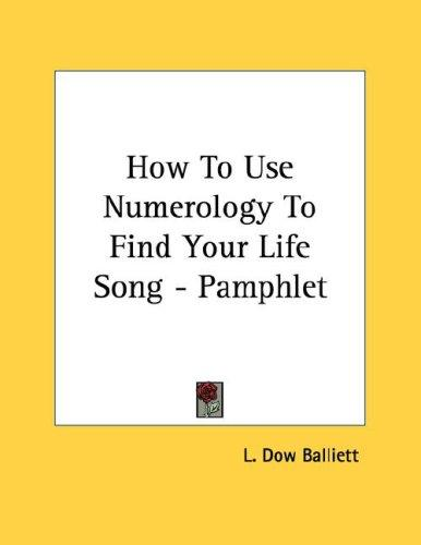 How To Use Numerology To Find Your Life Song - Pamphlet by L. Dow Balliett