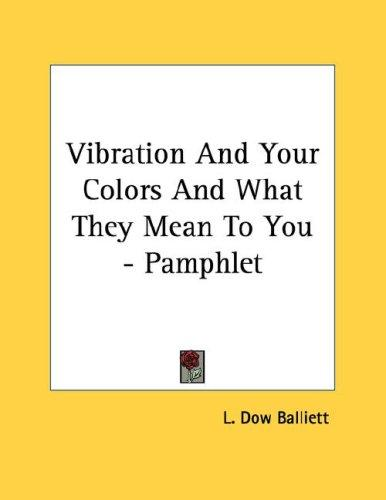 Vibration And Your Colors And What They Mean To You - Pamphlet by L. Dow Balliett