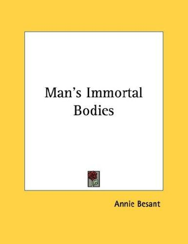 Man's Immortal Bodies by Annie Wood Besant