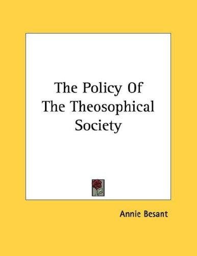 The Policy Of The Theosophical Society by Annie Wood Besant