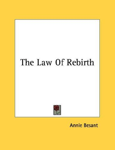 The Law Of Rebirth by Annie Wood Besant