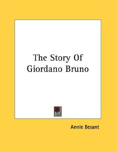 The Story Of Giordano Bruno by Annie Wood Besant