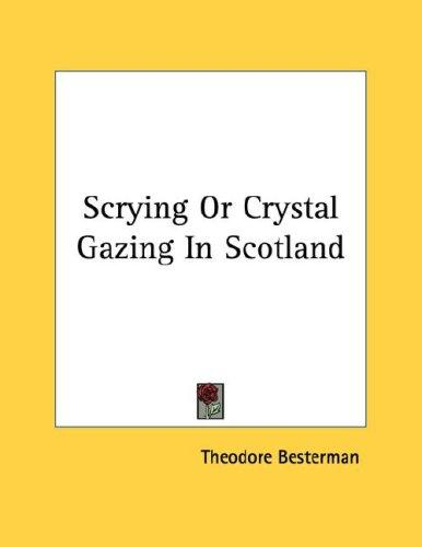 Scrying Or Crystal Gazing In Scotland by Theodore Besterman