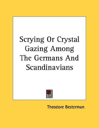 Scrying Or Crystal Gazing Among The Germans And Scandinavians by Theodore Besterman