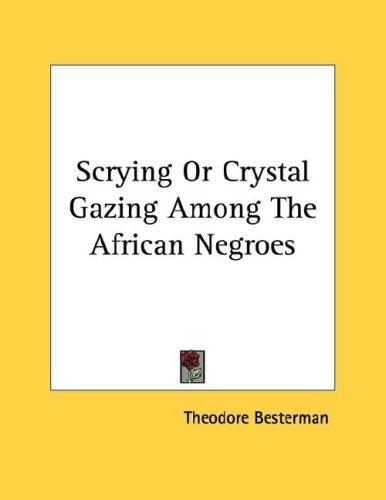 Scrying Or Crystal Gazing Among The African Negroes by Theodore Besterman