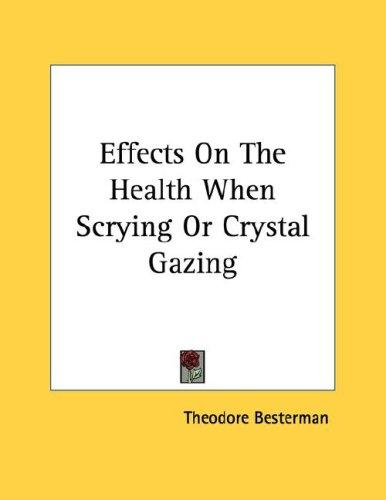 Effects On The Health When Scrying Or Crystal Gazing by Theodore Besterman
