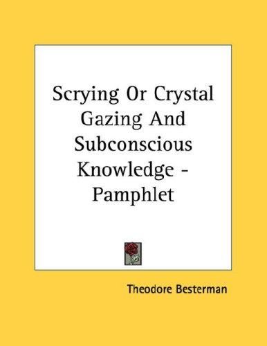 Scrying Or Crystal Gazing And Subconscious Knowledge - Pamphlet by Theodore Besterman