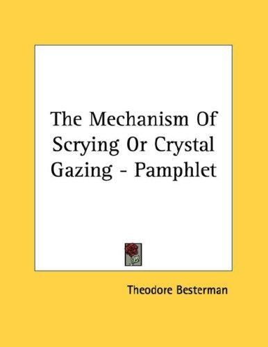 The Mechanism Of Scrying Or Crystal Gazing - Pamphlet by Theodore Besterman