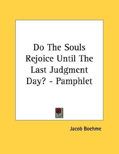 Do The Souls Rejoice Until The Last Judgment Day? - Pamphlet by Jacob Boehme