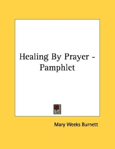 Healing By Prayer - Pamphlet by Mary Weeks Burnett