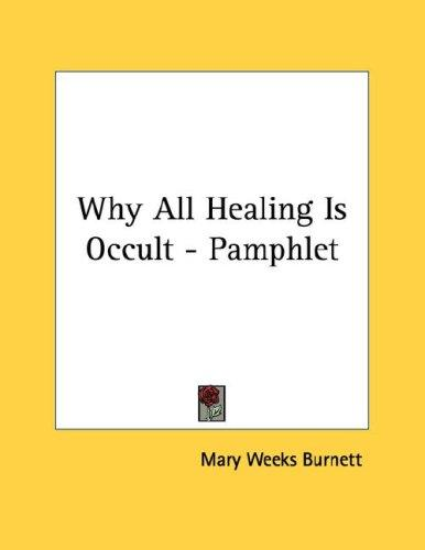 Why All Healing Is Occult - Pamphlet by Mary Weeks Burnett